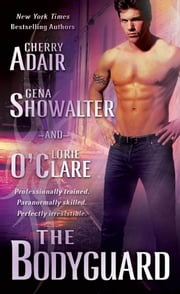 The Bodyguard ebook by Cherry Adair, Gena Showalter, Lorie O'Clare
