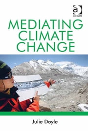 Mediating Climate Change ebook by Dr Julie Doyle,Professor Michael Redclift,Mr Graham Woodgate