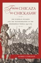 From Chicaza to Chickasaw ebook by Robbie Ethridge