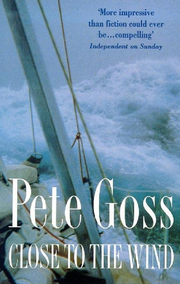 Close to the Wind - An Extraordinary Story of Triumph Over Adversity ebook by Pete Goss