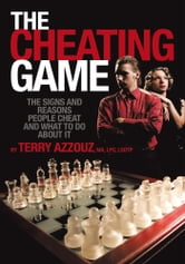 The Cheating Game - The Signs and Reasons People Cheat and What to Do About It! ebook by Terry Azzouz, MA, LPC, LSOTP