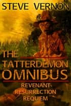 The Tatterdemon Omnibus - The Tatterdemon Trilogy, #4 ebook by Steve Vernon