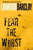 Fear the Worst - A Thriller ebook by Linwood Barclay