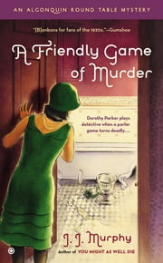 A Friendly Game of Murder - An Algonquin Round Table Mystery ebook by J.J. Murphy