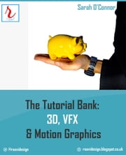 The Tutorial Bank: 3D, VFX, & Motion Graphics ebook by Sarah O'Connor