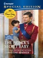 The Prince's Secret Baby ebook by Christine Rimmer, RaeAnne Thayne, Susan Crosby,...