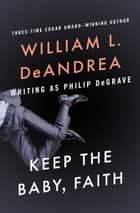 Keep the Baby, Faith ebook by William L. DeAndrea