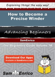 How to Become a Precise Winder - How to Become a Precise Winder ebook by Sina Buss