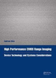 High Performance CMOS Range Imaging: Device Technology and Systems Considerations ebook by Süss, Andreas