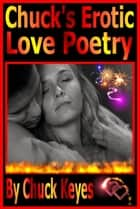 Chuck's Erotic Love Poems ebook by Chuck Keyes