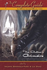 The Complete Guide to Writing Fantasy: V3: The Author's Grimoire ebook by Margaret McGaffey Fish,Summer Brooks,Helen French,Lazette Gifford,Jennifer Hagan,L. Jagi Lamplighter,Danielle Ackley-McPhail,Tee Morris,Jana G.  Oliver,Michael D. Pederson,Lai Zhao,Valerie Griswold-Ford