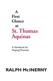 A First Glance at St. Thomas Aquinas - A Handbook for Peeping Thomists ebook by Ralph McInerny
