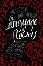 The Language of Flowers ebook by Vanessa Diffenbaugh