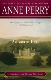 Ashworth Hall - A Charlotte and Thomas Pitt Novel ebook by Anne Perry