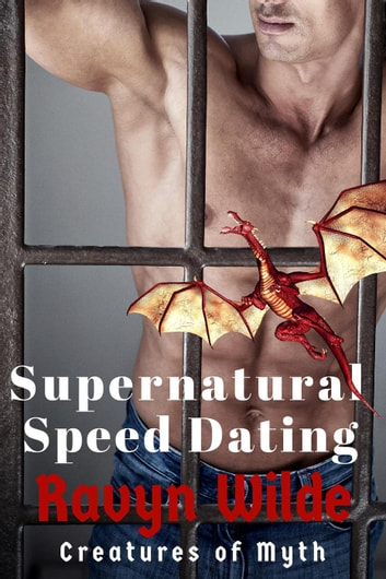 Supernatural Speed Dating - Creatures of Myth, #4 ebook by Ravyn Wilde