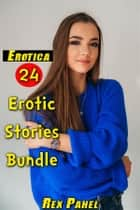 Erotica: 24 Erotic Stories Bundle ebook by Rex Pahel