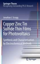 Copper Zinc Tin Sulfide Thin Films for Photovoltaics ebook by Jonathan J. Scragg