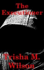 The Executioner ebook by Trisha M. Wilson