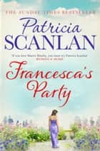 Francesca's Party - Warmth, wisdom and love on every page - if you treasured Maeve Binchy, read Patricia Scanlan ebook by Patricia Scanlan