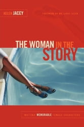 The Woman in the Story - Writing Memorable Female Characters ebook by Helen Jacey