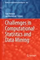 Challenges in Computational Statistics and Data Mining ebook by Stan Matwin, Jan Mielniczuk