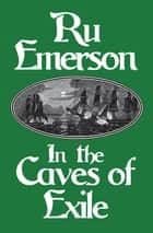 In the Caves of Exile ebook by Ru Emerson