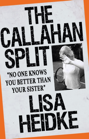 The Callahan Split - No One Knows You Better Than Your Sister ebook by Lisa Heidke