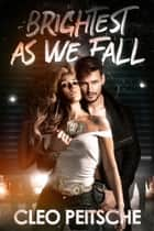 Brightest As We Fall ebook by Cleo Peitsche