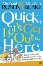 Quick, Let's Get Out of Here ebook by Michael Rosen