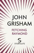 Fetching Raymond (Storycuts) 電子書 by John Grisham