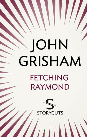 Fetching Raymond (Storycuts) ebook by John Grisham