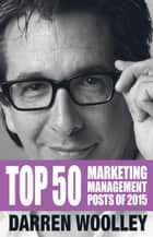 Top 50 Marketing Management Posts of 2015 - The Marketing Management Book of the Year 電子書 by Darren Woolley