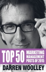 Top 50 Marketing Management Posts of 2015 - The Marketing Management Book of the Year ebook by Darren Woolley