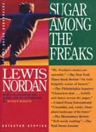 Sugar Among the Freaks ebook by Lewis Nordan