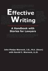 Effective Writing: A Handbook with Stories for Lawyers ebook by Warnock, John Phelps