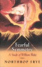 Fearful Symmetry - A Study of William Blake ebook by Northrop Frye
