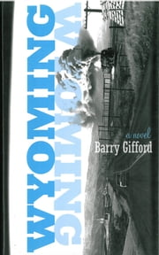 Wyoming: A Novel ebook by Barry Gifford