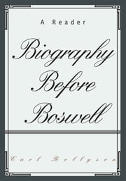 Biography Before Boswell - A Reader ebook by Carl Rollyson
