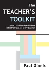 The Teacher's Toolkit - Raise classroom achievement with strategies for every learner ebook by Paul Ginnis