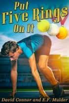 Put Five Rings on It ebook by David Connor, E.F. Mulder