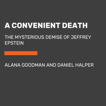 A Convenient Death - The Mysterious Demise of Jeffrey Epstein audiobook by Alana Goodman,Daniel Halper