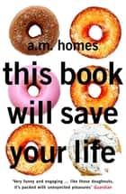 This Book Will Save Your Life ebook by A.M. Homes