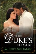 For the Duke's Pleasure ebook by Wendy Soliman