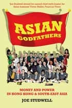 Asian Godfathers - Money and Power in Hong Kong and South East Asia ebook by Joe Studwell