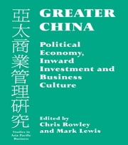 Greater China - Political Economy, Inward Investment and Business Culture ebook by Mark Lewis,Chris Rowley