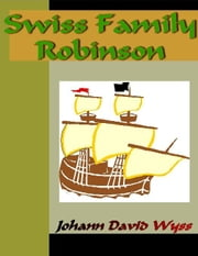 Swiss Family Robinson ebook by Wyss, Johann David