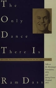 The Only Dance There Is ebook by Ram Dass