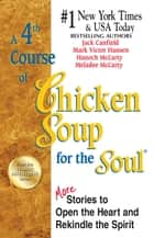 A 4th Course of Chicken Soup for the Soul - More Stories to Open the Heart and Rekindle the Spirit ebook by Jack Canfield, Mark Victor Hansen