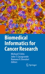 Biomedical Informatics for Cancer Research ebook by Michael F. Ochs,John T. Casagrande,Ramana V. Davuluri