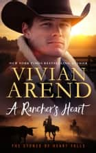 A Rancher's Heart - The Stones of Heart Falls eBook by Vivian Arend